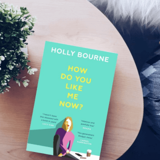 Review: How Do You Like Me Now – Holly Bourne